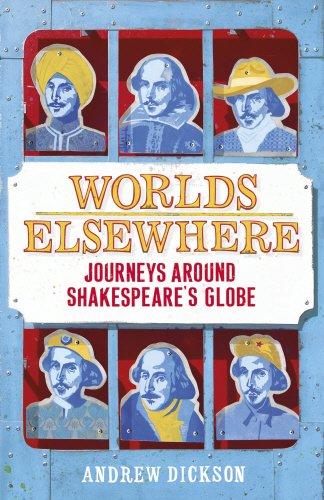 Read Online Worlds Elsewhere: Journeys Around Shakespeare's Globe PDF