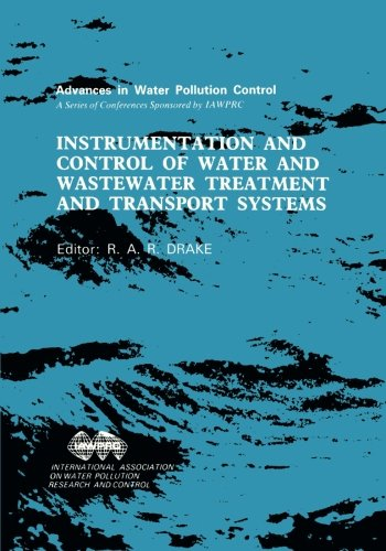 Instrumentation and Control of Water and Wastewater Treatment and Transport Systems: Proceedings of the 4th IAWPRC Workshop Held in Houston and Denver, U.S.A., 27 April - 4 May 1985 PDF