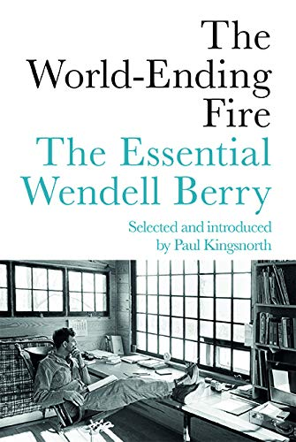 The World-Ending Fire: The Essential Wendell ()