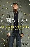 DR HOUSE LE LIVRE OFFICIEL - PREFACE DE HUGH LAURI