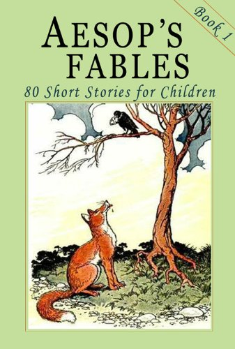Aesop's Fables - Book 1: 80 Short Stories for Children - Illustrated by [Aesop]