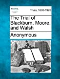 The Trial of Blackburn, Moore, and Walsh, Anonymous, 1275061346