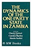 The Dynamics of the One-Party State in Zambia, Cherry J. Gertzel, 0719010691