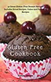 Gluten Free Cookbook:  50 Great Gluten-Free Dessert Recipes Includes Bread Recipes, Cakes and Pancakes Recipes (Healthy Food Book 103)