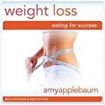 Weight Loss: Eating for Success (Self-Hypnosis & Meditation): Confidence & Self-Esteem | Amy Applebaum