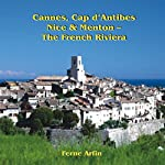 Cannes, Cap d'Antibes, Nice, & Menton: The French Riviera: Travel Adventures | Ferne Arfin