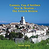 Cannes, Cap d'Antibes, Nice, & Menton: The French Riviera: Travel Adventures