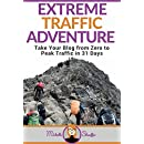 Extreme Traffic Adventure: Take Your Blog from Zero to Peak Traffic in 31 Days: Your Step-by-Step Guide to Creating a Traffic-Attracting Blog