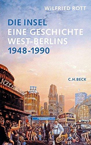 Die Insel: Eine Geschichte West-Berlins 1948-1990