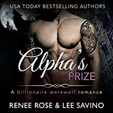 Alpha's Prize: A Werewolf Romance: Bad Boy Alphas, Book 3 Audiobook by Renee Rose, Lee Savino Narrated by Benjamin Sands