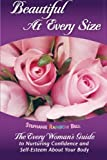 Beautiful at Every Size, the Every Woman's Guide to Nurturing Confidence and Self-Esteem about Your Body, Stephanie Rainbow Bell, 1475103727