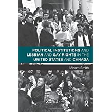Political Institutions and Lesbian and Gay Rights in the United States and Canada