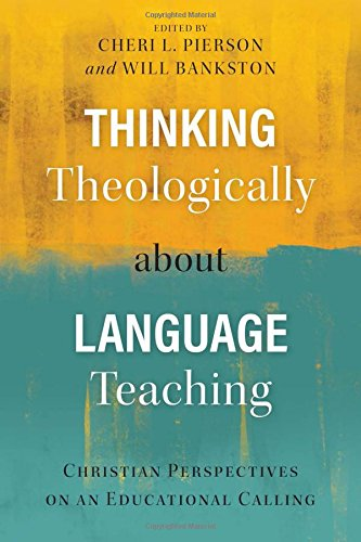 Thinking Theologically about Language Teaching: Christian Perspectives on an Educational Calling by Langham Global Library