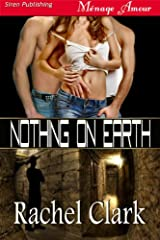 Nothing on Earth (Siren Publishing Menage Amour) Kindle Edition