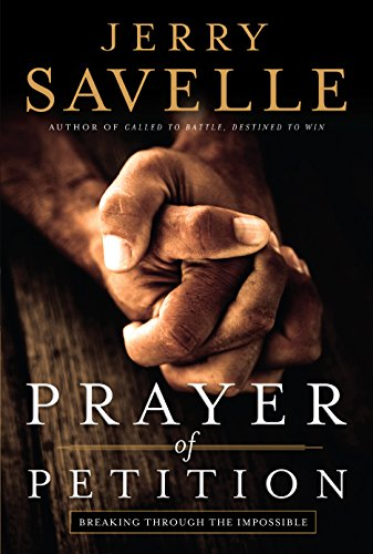 Prayer of Petition: Breaking Through the Impossible by [Savelle, Jerry]