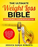 The Ultimate Weight Loss Bible: Lose Weight and Burn Fat - Explanations and Recipes suited to you incl. Low Carb, Keto Diet, 5:2 Diet, Mediterranean diet, Dash Diet, Paleo Diet & More