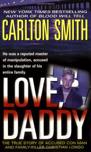 Love, Daddy: The True Story of Accused Con Man and Family Killer Christian Longo (St. Martin's True Crime Library)