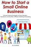 How to Start a Small Online Business: 3 Money Making Strategies for Every Newbies... Facebook Local Business, Affiliate Marketing & Tee Selling