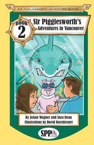 Sir Pigglesworth's Adventures in Vancouver (Sir Pigglesworth Adventure Series) PDF