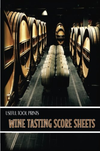 "Download Useful Tool Prints Wine Tasting Score Sheets: Wine Tasting Score Sheets for Wine Tasters 25 Score Sheets 4""x6"" Matte Cover Finish Book 01 (Volume 1) PDF"