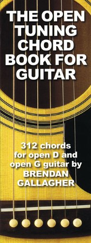 The Open Tuning Chord Book for Guitar: 312 Chords for Open D and Open G Guitar - Open Tuning Chord Book