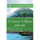 A FOREST A RIVER and me: off-grid wilderness adventure