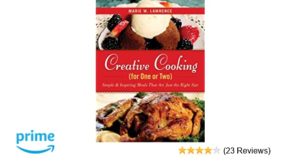 creative cooking for one or two simple inspiring meals that are