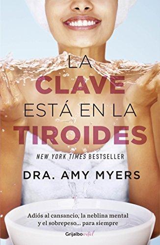 La clave está en la tiroides (Colección Vital): Adiós al cansancio, la neblina mental y el sobrepeso... para siempre (Spanish Edition)