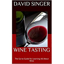 Wine Tasting: The Go-to-Guide for Learning All About Wine