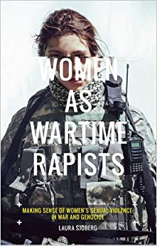 Book Women as War Time Rapists: Making Sense of Women's Sexual Violence in War and Genocide