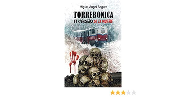 Torrebonica: El apeadero de la muerte: Amazon.es: Segura, Miguel Ángel: Libros