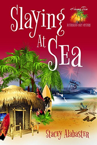 Slaying at Sea (Hang Ten Australian Cozy Mystery Book 3) by [Alabaster, Stacey]