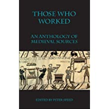 Those Who Worked: An Anthology of Sources (Anthology of Medieval Sources)