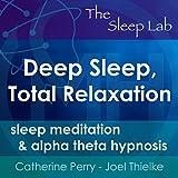 #10: Deep Sleep, Total Relaxation: Sleep Meditation & Alpha Theta Hypnosis with The Sleep Lab