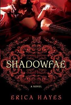 Shadowfae: A Novel (Shadowfae Chronicles) by [Hayes, Erica]