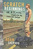 Scratch Beginnings, Adam W. Shepard, 0061714364