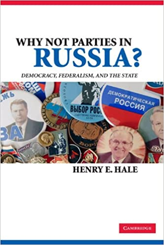 Why Not Parties in Russia?: Democracy, Federalism, and the