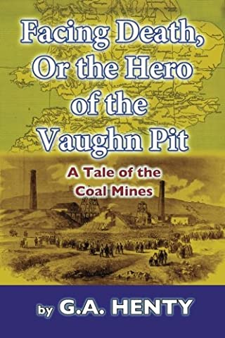 Facing Death, Or The Hero of the Vaughn Pit: A Tale of the Coal Mines (The Death Pit)
