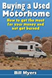 Buying a Used Motorhome - How to Get the Most for Your Money and Not Get Burned, Bill Myers, 1479365386
