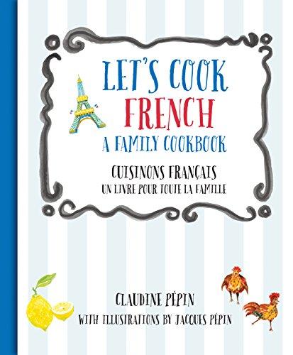 Let's Cook French, A Family Cookbook: Cuisinons Francais, Un livre pour toute la famille by Claudine Pepin