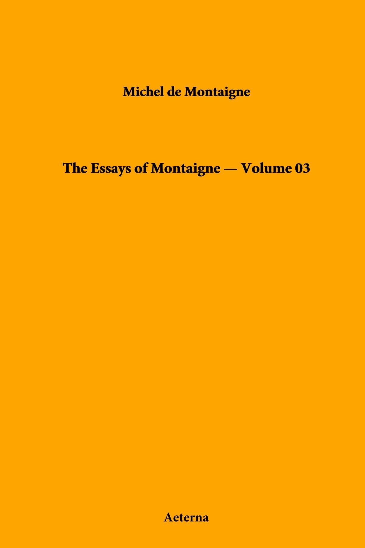 Download The Essays of Montaigne - Volume 03 PDF