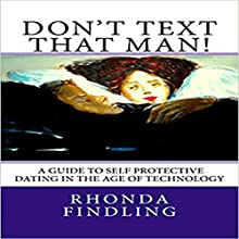 Don't Text That Man!: A Guide to Self-Protective Dating in the Age of Technology Audiobook by Rhonda Findling Narrated by Sri Gordon