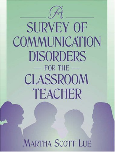 A Survey of Communication Disorders for the Classroom Teacher by Martha Scott Lue (2000-10-02)