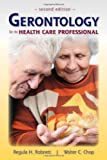 Gerontology for the Health Care Professional, Regula H. Robnett, Walter C. Chop, 0763756059