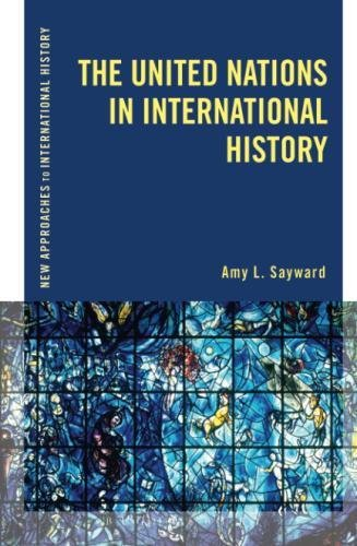 The United Nations in International History (New Approaches to International History)