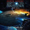 Earth Strike: Star Carrier, Book One Hörbuch von Ian Douglas Gesprochen von: Nick Sullivan