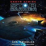 Earth Strike : Star Carrier, Book One | Ian Douglas