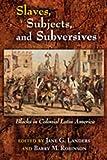 Slaves, Subjects, and Subversives: Blacks in Colonial Latin America (Dialogos) (Diálogos Series)