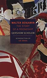Walter Benjamin: The Story of a Friendship (New York Review Books Classics)