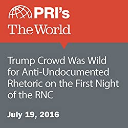 Trump Crowd Was Wild for Anti-Undocumented Rhetoric on the First Night of the RNC